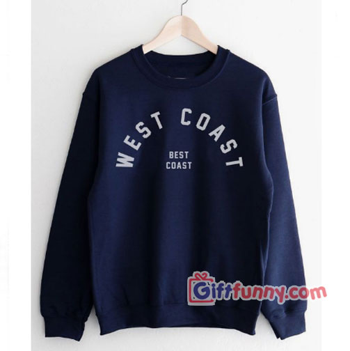WEST COAST BEST COAST Sweatshirt – Funny's Sweatshirt