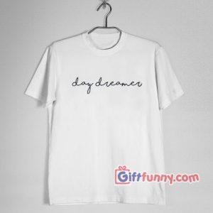 day dreamer T-Shirt - Funny's Shirt