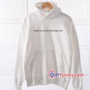 thank you not for believing in me Hoodie – Funny's Hoodie