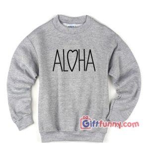 ALOHA-Sweatshirt---Funny's-Sweatshirt
