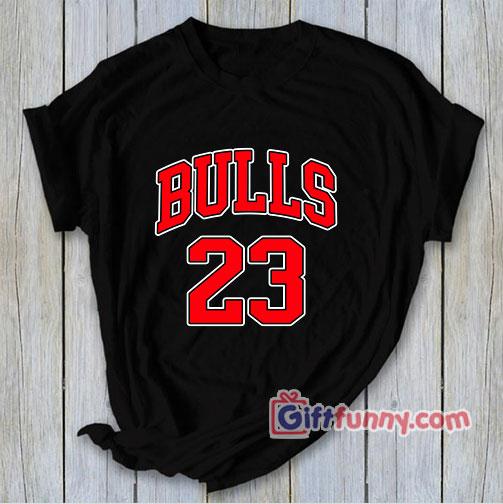 BULLS 23 T- Shirt – Funny's Shirt