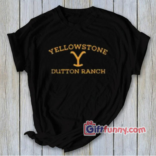 Yellowstone Dutton Ranch Funny T-Shirt – Funny's Shirt