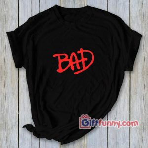 BAD T-Shirt - Funny's Shirt