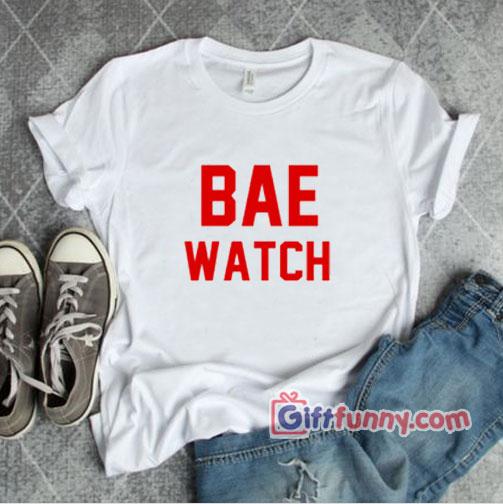 BAE WATCH T-Shirt - Funny's Shirt