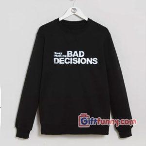Busy Making BAD DECISIONS Sweatshirt Funnys Sweatshirt 300x300 - Giftfunny