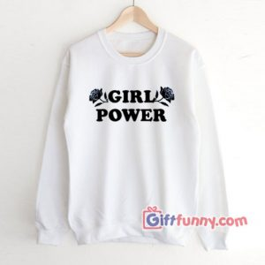 GIRL POWER Sweatshirt - Funny's Sweatshirt
