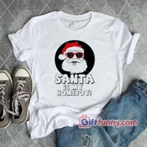 SANTA IS My HOMEBOY T-Shirt – Funny's Christmas T-Shirt