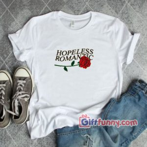 HOPELESS ROMANTIC Shirt 300x300 - Giftfunny