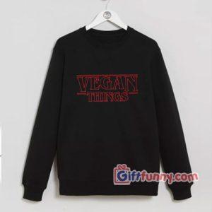 VEGAN THINGS Sweatshirt Perfect Git Funnys Sweatshirt 300x300 - Giftfunny