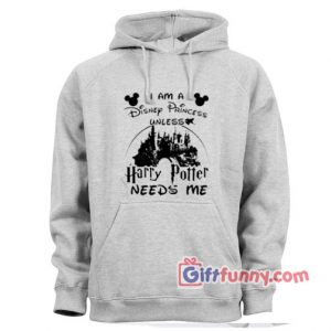 Cheap I am a Disney Princess unless Harry Potter needs me Walt Disney Hoodie – Funny Hoodie – Gift Funny's