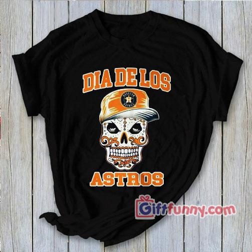 Dia De Los Astros Shirts – Funny Shirt