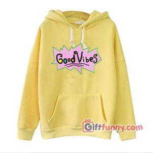 Good Vibes Rugrats Hoodie – Funny Hoodie