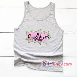 Good Vibes Rugrats Tank Top – Funny Tank Top