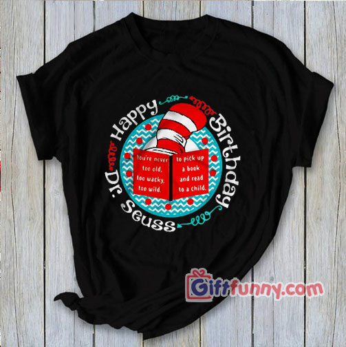 Happy Birthday Dr Seuss Shirts – Funny Shirt