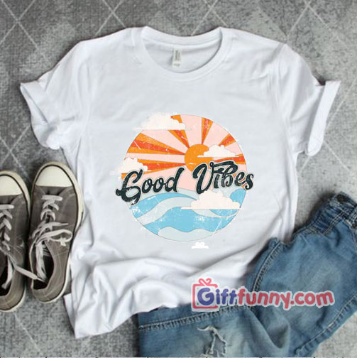 Retro Good Vibes T-Shirt – Good Vibes Sunrise T-Shirt – Funny Shirt