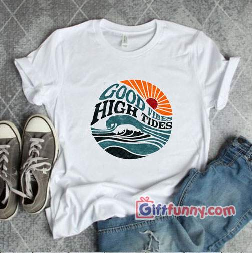 Summer Tee – Good Vibes High Tide T-Shirt – Funny Shirt