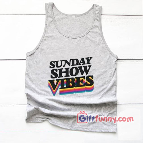 Sunday Show Vibes Tank Top – Funny's Tank Top