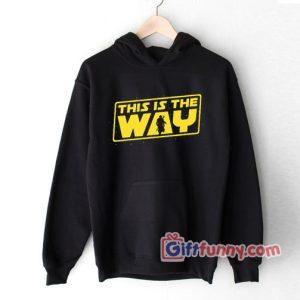 This is the Way Hoodie -Star Wars Hoodie – Funny Hoodie