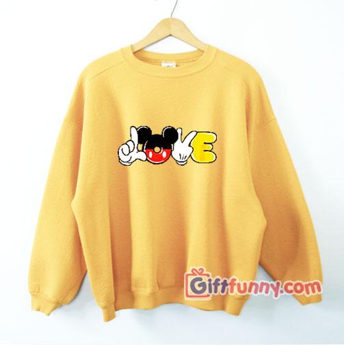 LOVE Mickey Mouse Hand Sweatshirt – Walt Disney Sweatshirt – Funny Vacation Disney Sweatshirt