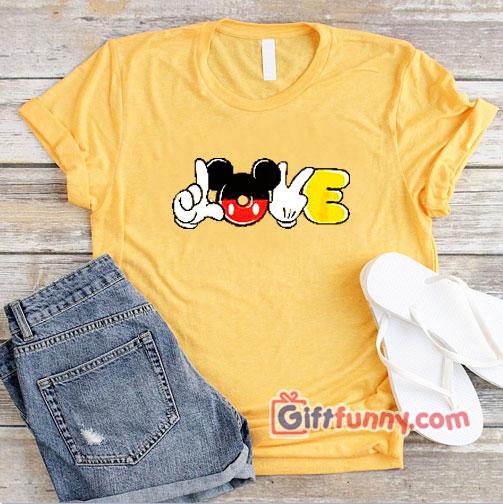 LOVE Mickey Mouse Hand – Walt Disney Shirt – Funny Vacation Disney Shirt