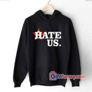 Hate Us Houston Baseball Proud Fan Hoodie – Funny Hoodie