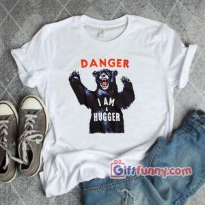 DANGER I AM A HUGGER Shirt Funny Shirt 300x300 - Giftfunny