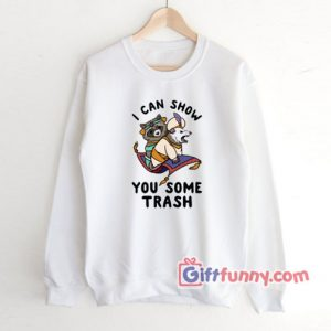 I Can Show You Some Trash Sweatshirt Funny Sweatshirt 300x300 - Giftfunny