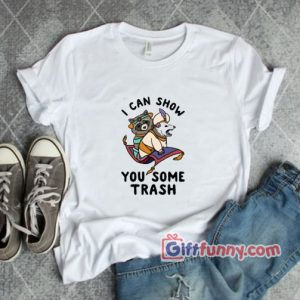 I Can Show You Some Trash T Shirt Funny Shirt On Sale 300x300 - Giftfunny