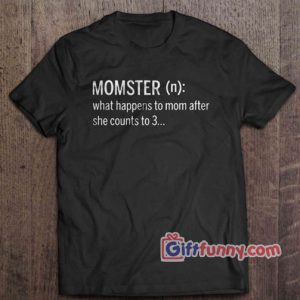 Momster What Happens To Mom After She Counts To 3 T Shirt Funny Shirt 300x300 - Giftfunny