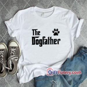 The Dogfather T-Shirt – – Funny Gift For Dad Shirt – Shirt for dad