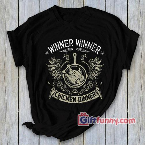Winner Winner Chicken Dinner Shirt- PUBG Shirt- Funny Shirt