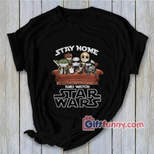 Stay Home And Watch Star Wars Shirt Parody Shirt Funny Coolest Shirt Funny Gift 300x300 - Gift Funny Coolest Shirt
