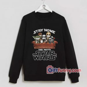 Stay Home And Watch Star Wars Sweatshirt - Parody Sweatshirt - Funny Coolest Sweatshirt - Funny Gift