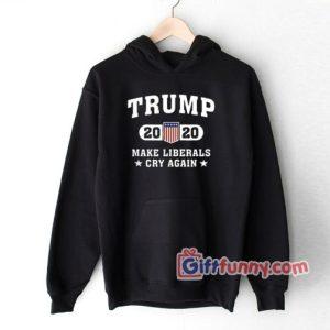 Liberals Cry Again Trump 2020 Hoodie Parody Hoodie Funny Coolest Hoodie Funny Gift 300x300 - Gift Funny Coolest Shirt