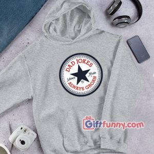 Dad Jokes Never Made Always Groan Hoodie – Funny Coolest Hoodie – Funny Gift