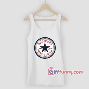 Dad Jokes Never Made Always Groan Tank Top- Funny Coolest Tank Top – Funny Gift