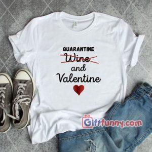Quarantine and Valentine Shirt Valentine Shirt Funny Coolest Shirt – Funny Gift 300x300 - Gift Funny Coolest Shirt