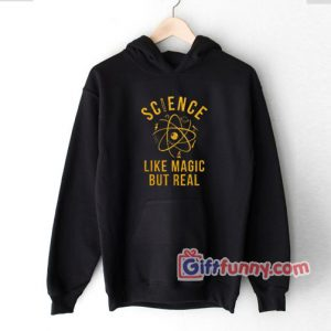 Science Is Like Magic But Real Hoodie - Funny Coolest Hoodie – Funny Gift