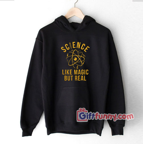 Science Is Like Magic But Real Hoodie – Funny Coolest Hoodie – Funny Gift