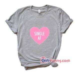 Single AF Need Couple Shirt Funny Valentine Shirt Funny Coolest Shirt – Funny Gift 300x300 - Gift Funny Coolest Shirt