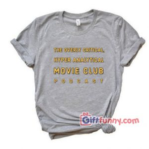 The Overly Critical Hyper Analytical Movie Club Shirt – Funny Shirt – Funny Coolest Shirt – Funny Gift