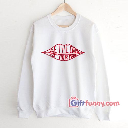 SAVE THE DRAMA FOR YOUR MAMA Sweatshirt