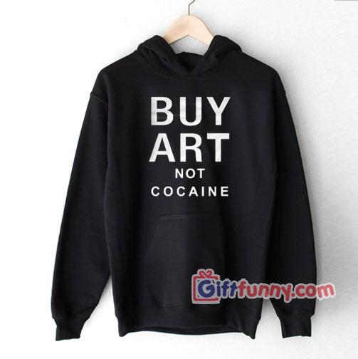 Buy Art Not Cocaine Hoodie