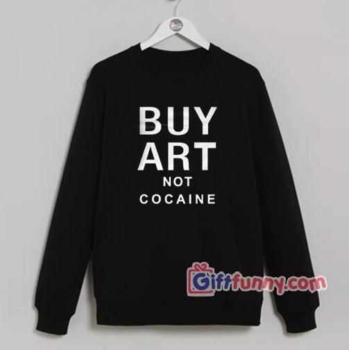 Buy Art Not Cocaine Sweatshirt