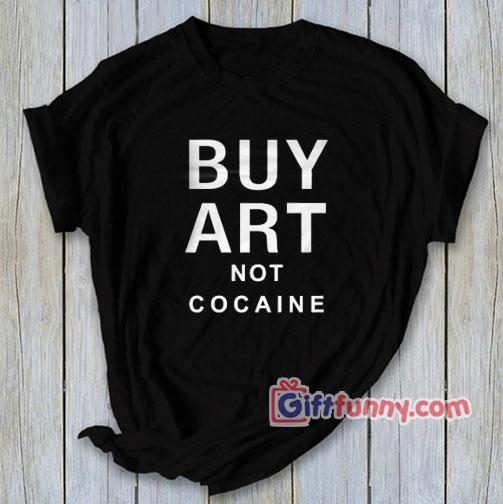Buy Art Not Cocaine T-Shirt