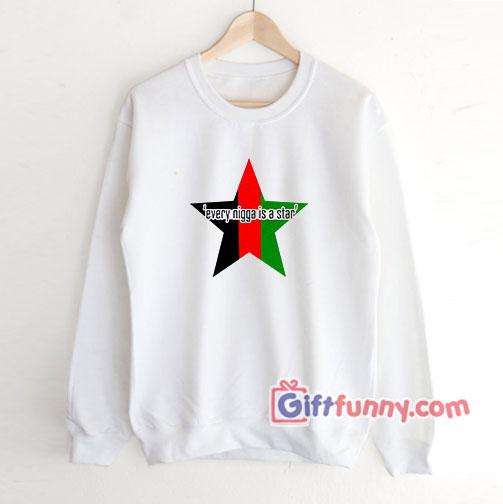 Every Nigga Is A Star Sweatshirt