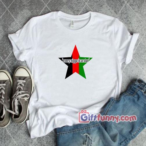 Every Nigga Is A Star T-Shirt