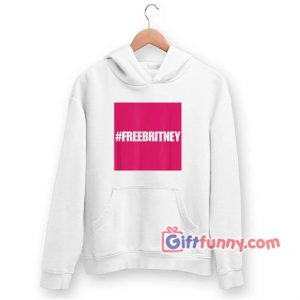 Hastag free britney Hoodie 300x300 - Gift Funny Coolest Shirt
