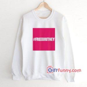 Hastag free britney Sweatshirt