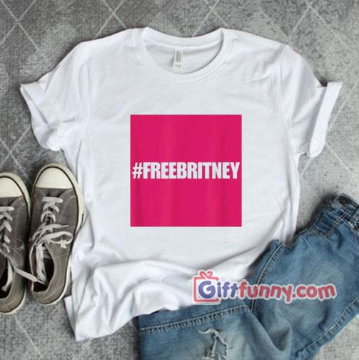 Hastag free britney T-Shirt – Funny Shirt
